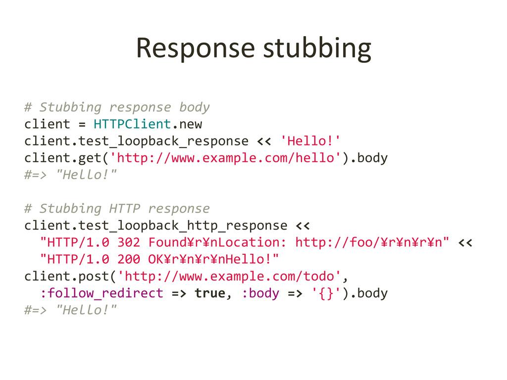 Response stubbing # Stubbing response body clie...
