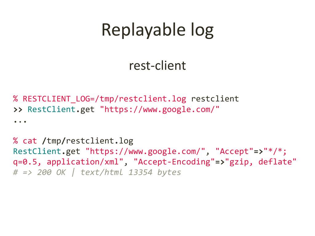 Replayable log rest-client % RESTCLIENT_LOG=/tm...