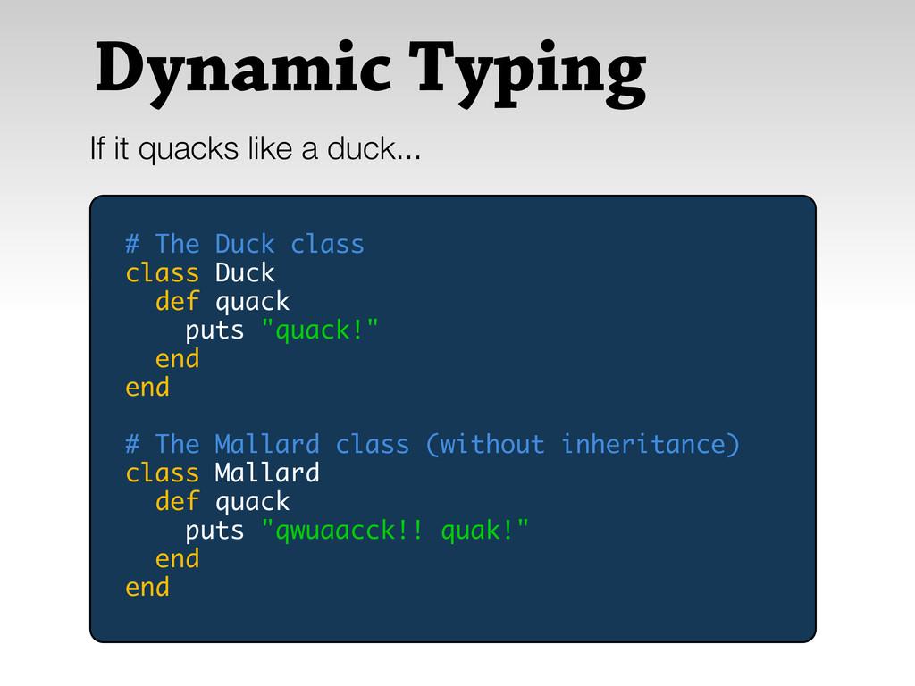 Dynamic Typing If it quacks like a duck... # Th...