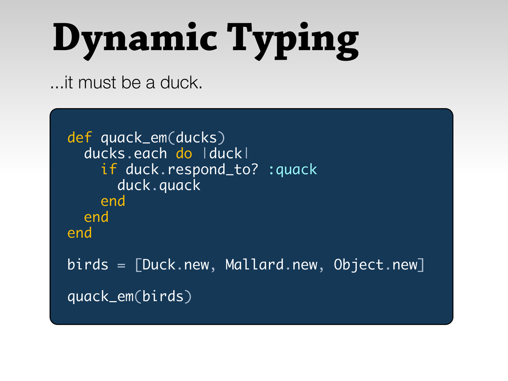 Dynamic Typing ...it must be a duck. def quack_...