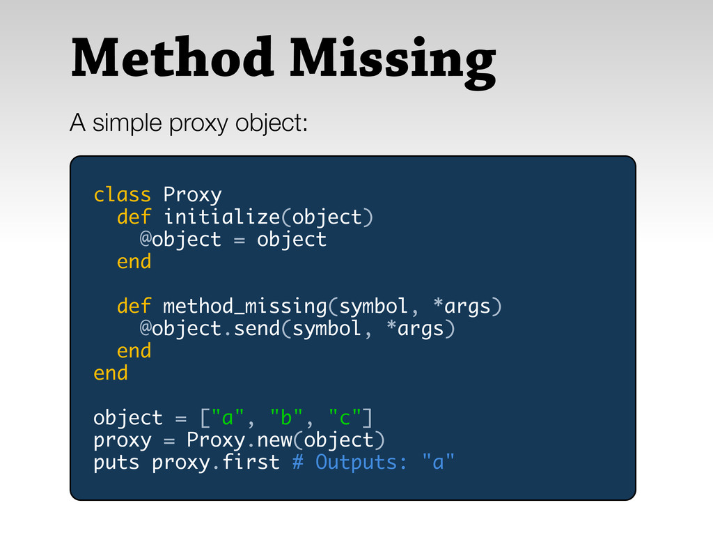 Method Missing A simple proxy object: class Pro...