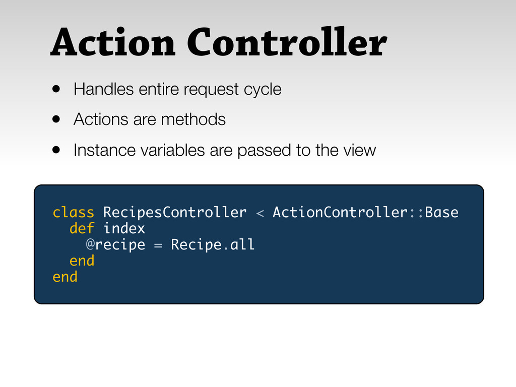 Action Controller • Handles entire request cycl...