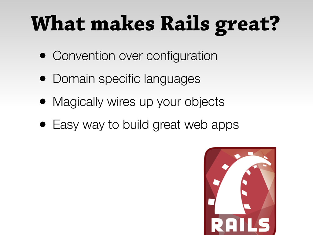 What makes Rails great? • Convention over config...