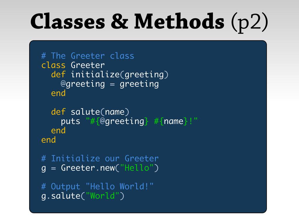 Classes & Methods (p2) # The Greeter class clas...