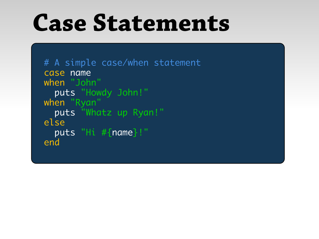 Case Statements # A simple case/when statement ...