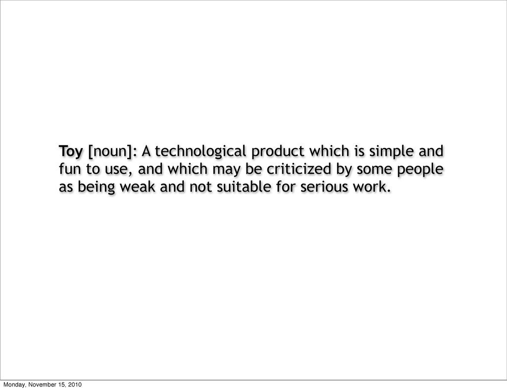 Toy [noun]: A technological product which is si...