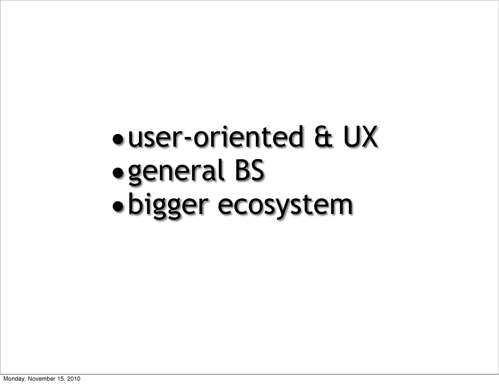 •user-oriented & UX •general BS •bigger ecosyst...