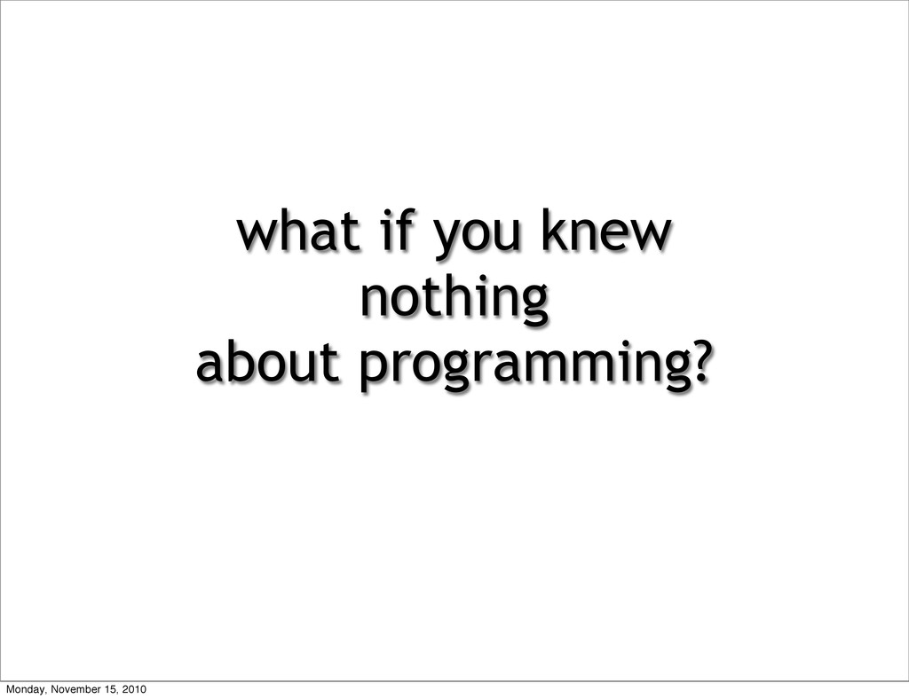 what if you knew nothing about programming? Mon...