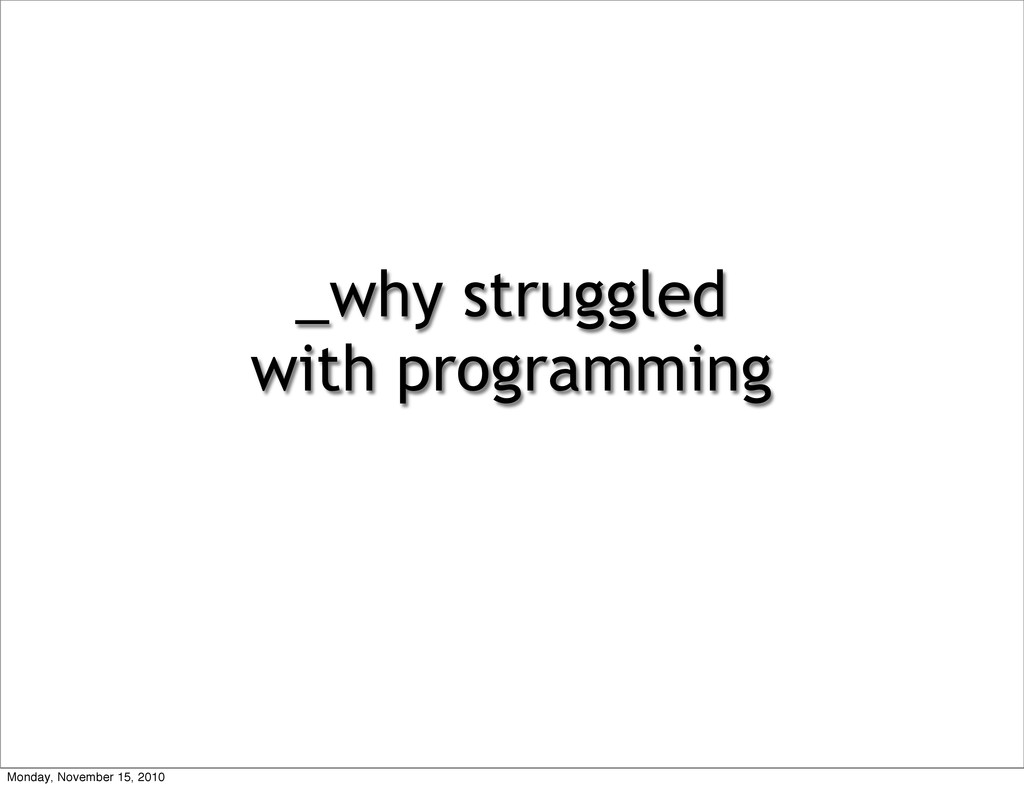 _why struggled with programming Monday, Novembe...