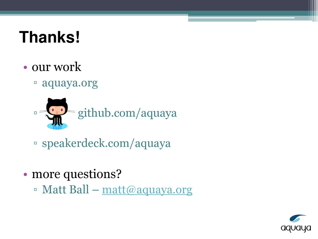 Thanks! • our work ▫ aquaya.org ▫ github.com/aq...