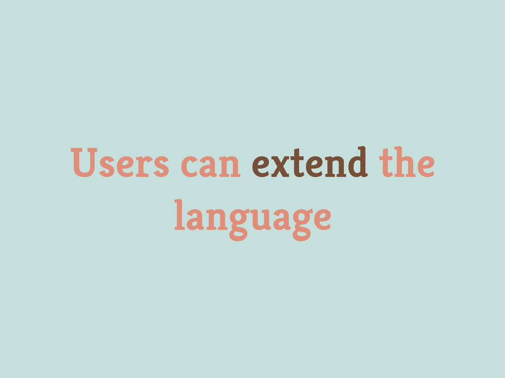 Users can extend the language