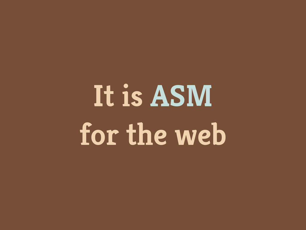It is ASM for the web