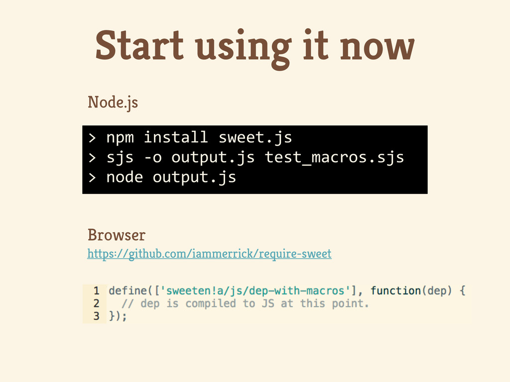 Start using it now > npm install sweet.js > sjs...