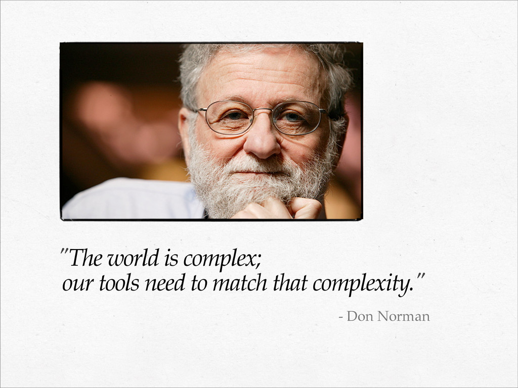 """""""The world is complex; our tools need to match ..."""