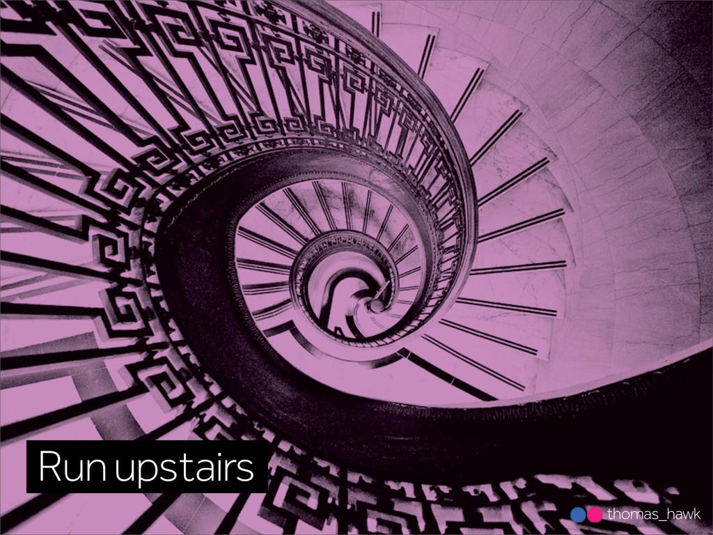 Run upstairs thomas_hawk