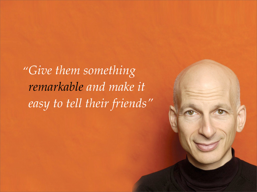 Give them something remarkable and make it easy...