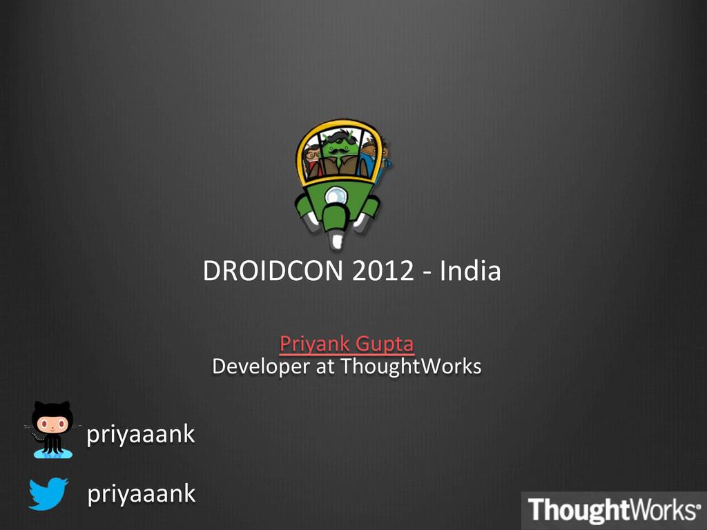 DROIDCON 2012 -‐ India  Priyank ...