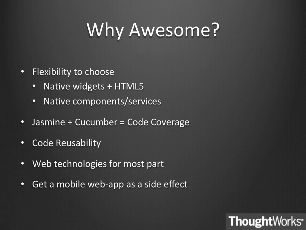 Why Awesome?  • Flexibility to cho...