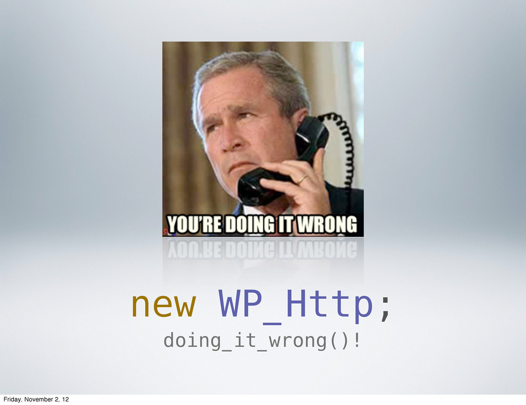 new WP_Http; doing_it_wrong()! Friday, November...