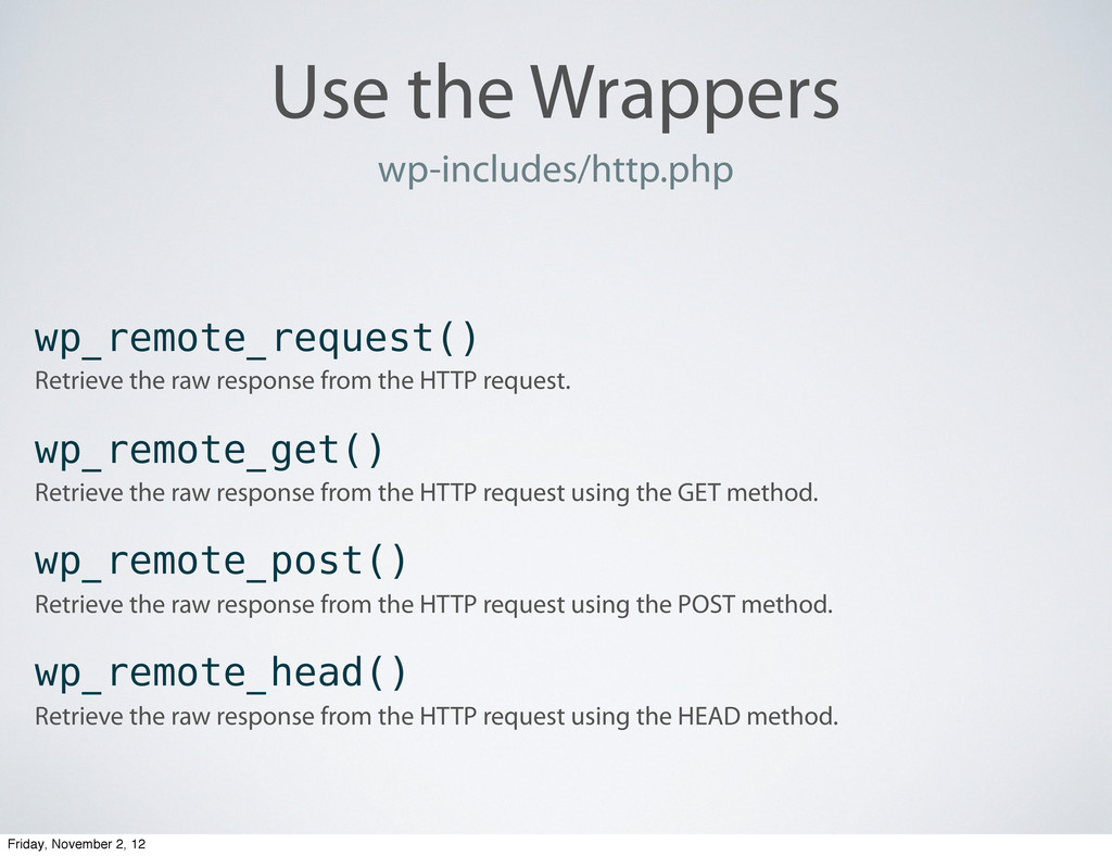 Use the Wrappers wp-includes/http.php wp_remote...