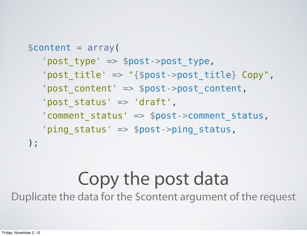 Copy the post data $content = array( 'post_type...