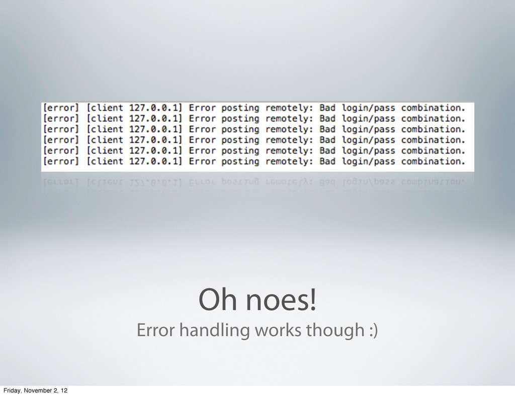 Oh noes! Error handling works though :) Friday,...