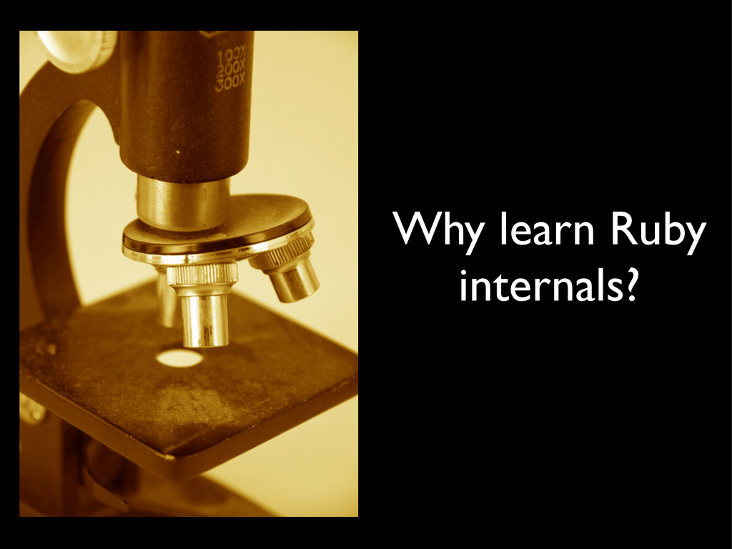Why learn Ruby internals?