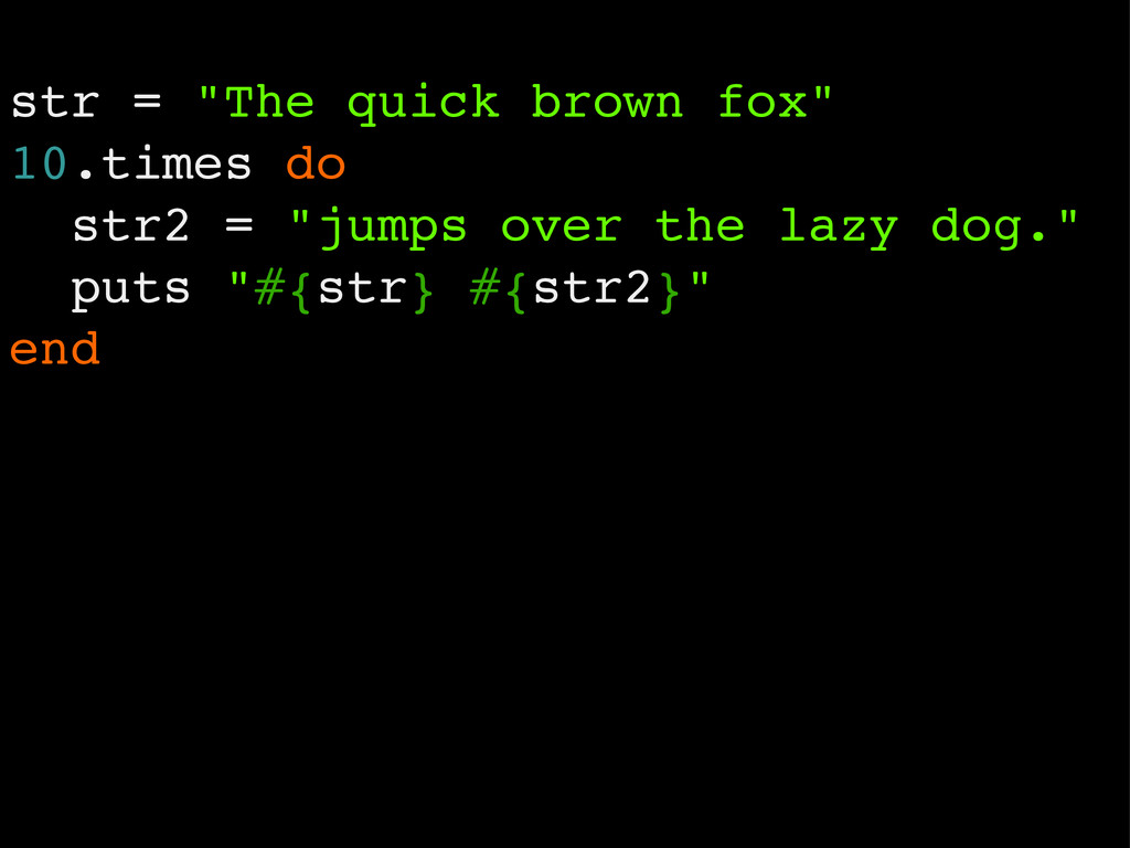 "str = ""The quick brown fox"" 10.times do str2 = ..."