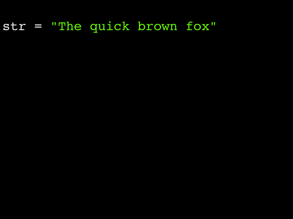 "str = ""The quick brown fox"""