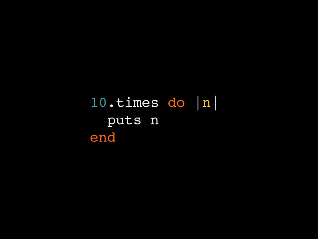 10.times do |n| puts n end