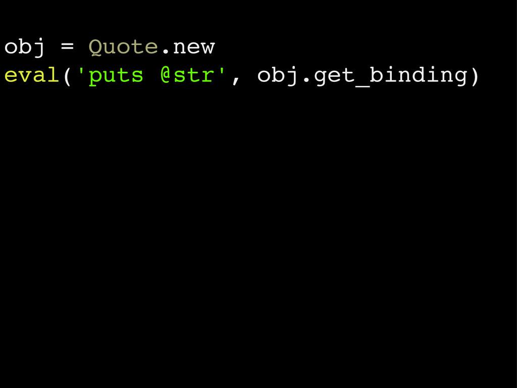 obj = Quote.new eval('puts @str', obj.get_bindi...