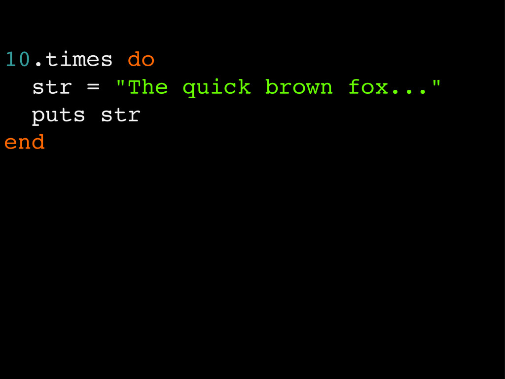 "10.times do str = ""The quick brown fox..."" puts..."