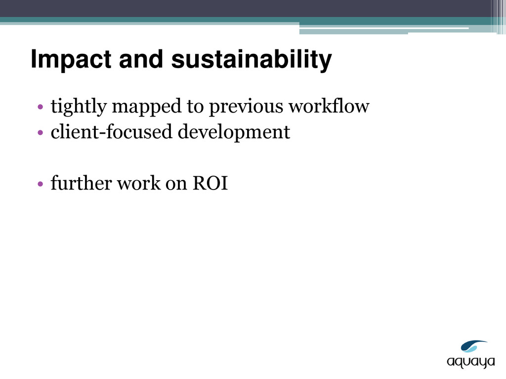 Impact and sustainability • tightly mapped to p...