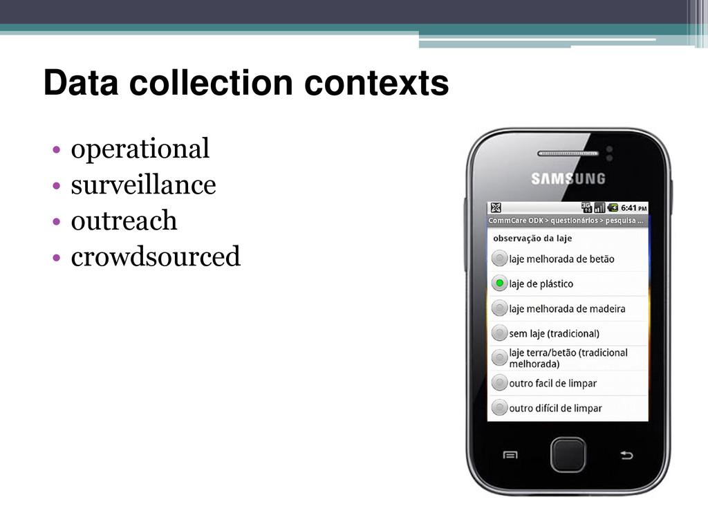 Data collection contexts • operational • survei...