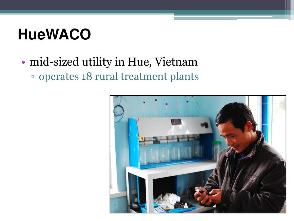 HueWACO • mid-sized utility in Hue, Vietnam ▫ o...
