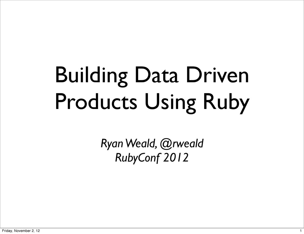 Building Data Driven Products Using Ruby Ryan W...