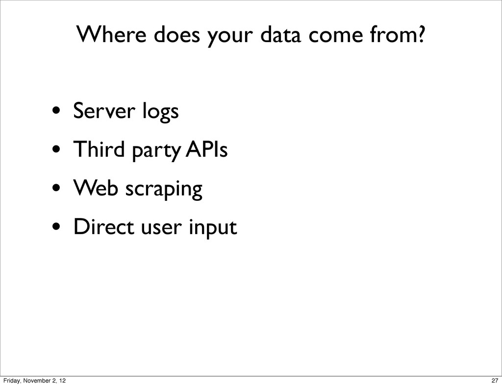 Where does your data come from? • Server logs •...