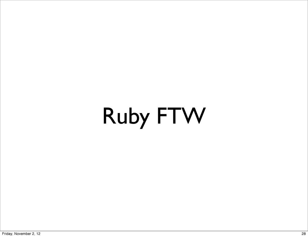 Ruby FTW 28 Friday, November 2, 12