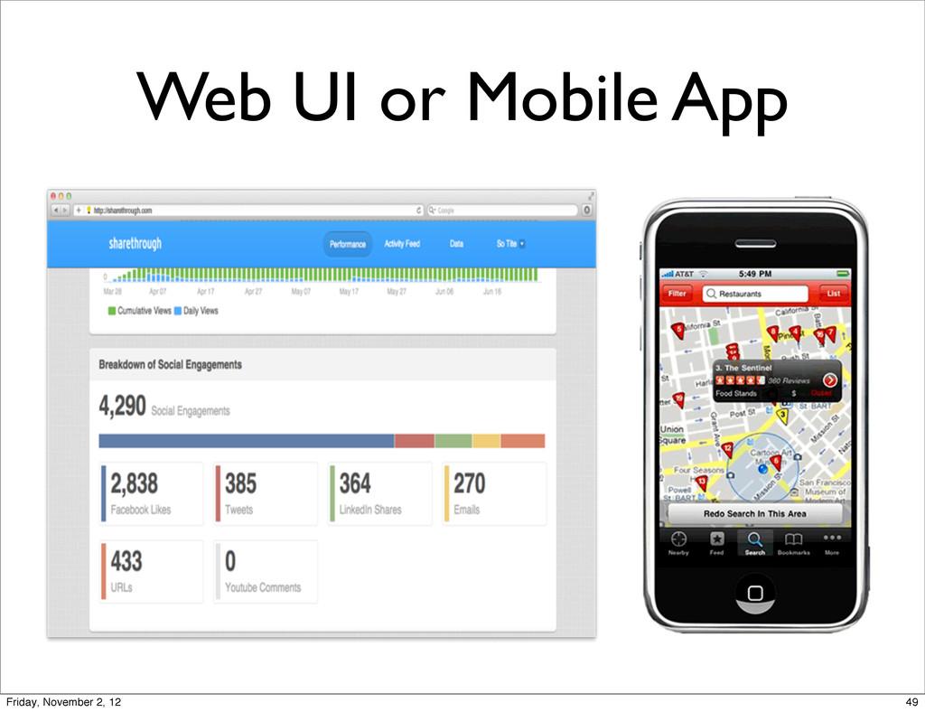 Web UI or Mobile App 49 Friday, November 2, 12
