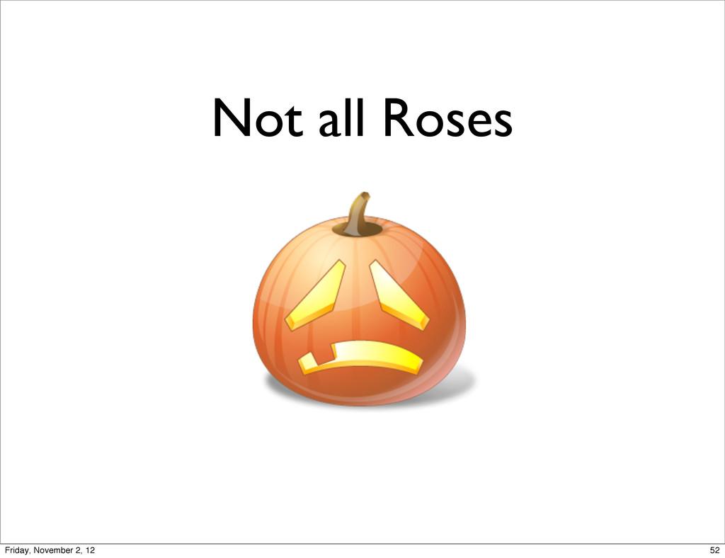 Not all Roses 52 Friday, November 2, 12