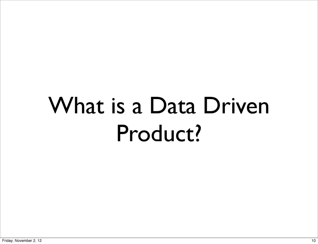 What is a Data Driven Product? 10 Friday, Novem...