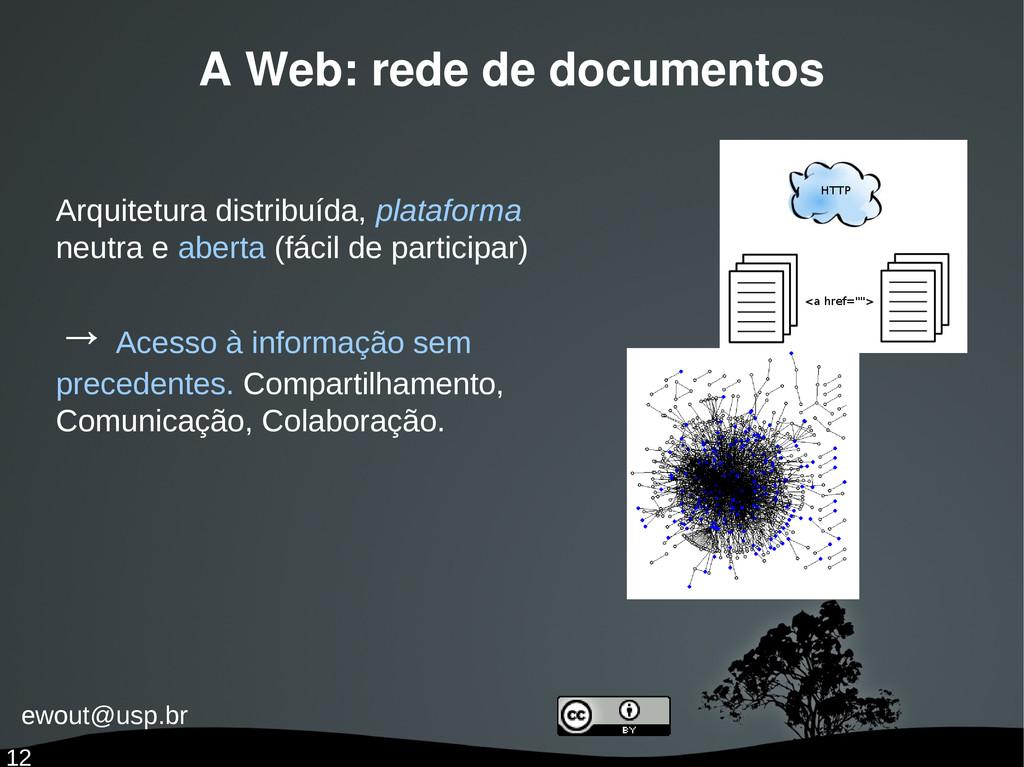 ewout@usp.br 12 A Web: rede de documentos Arqui...
