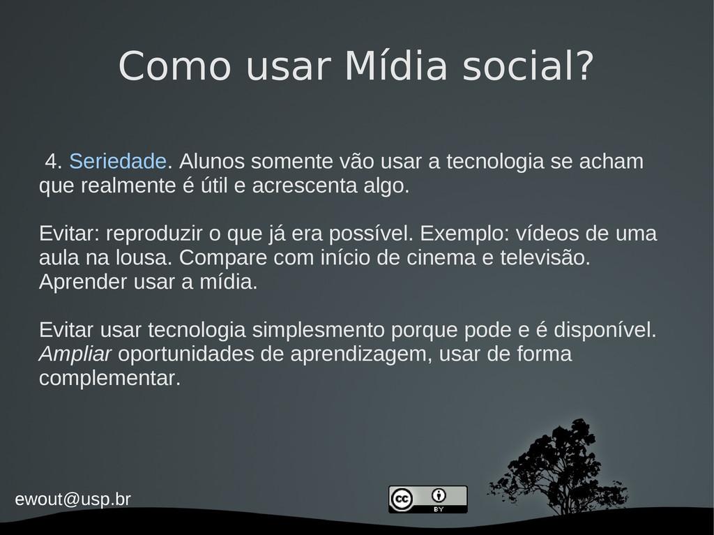 ewout@usp.br Como usar Mídia social? 4. Serieda...