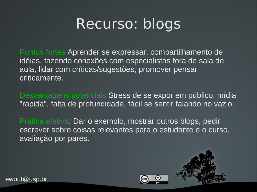 ewout@usp.br Recurso: blogs Pontos fortes Apren...