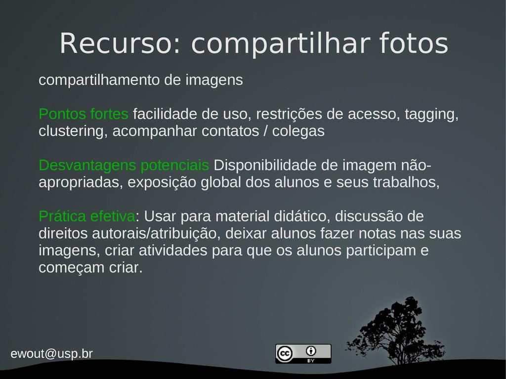 ewout@usp.br Recurso: compartilhar fotos compar...