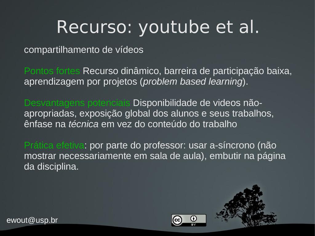 ewout@usp.br Recurso: youtube et al. compartilh...