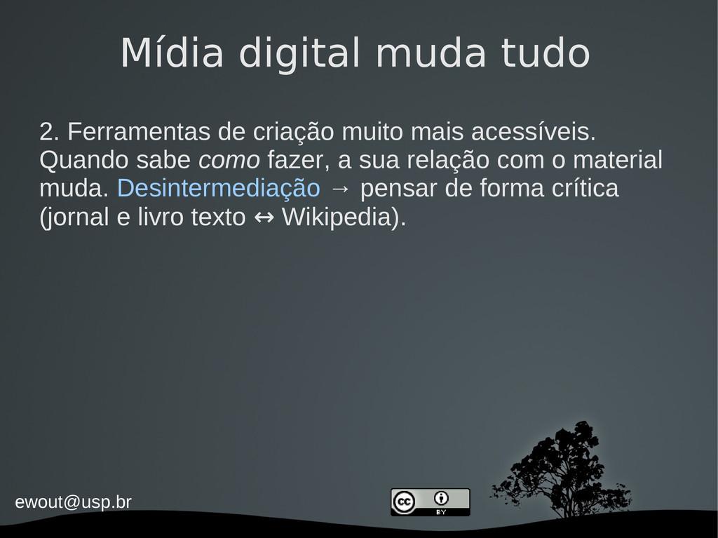ewout@usp.br Mídia digital muda tudo 2. Ferrame...