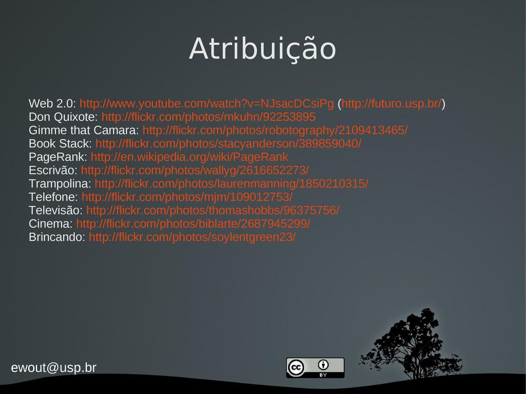 ewout@usp.br Atribuição Web 2.0: http://www.you...
