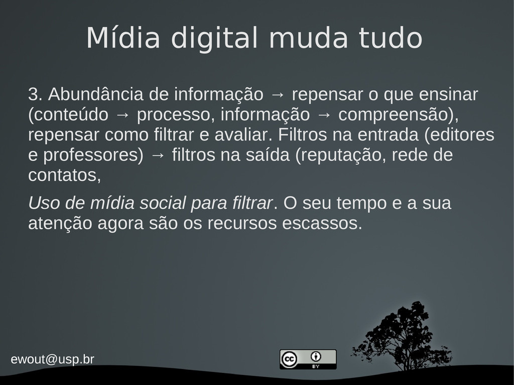 ewout@usp.br Mídia digital muda tudo 3. Abundân...