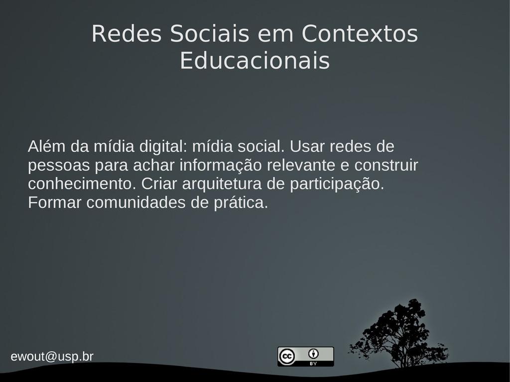 ewout@usp.br Redes Sociais em Contextos Educaci...